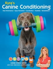 Kyra's Canine Conditioning - Games and Exercises for a Healthier, Happier Dog eBook by Kyra Sundance