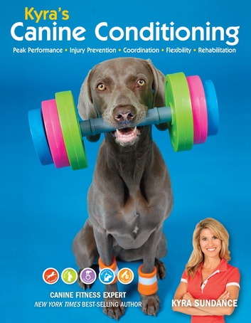 Kyra's Canine Conditioning - Games and Exercises for a Healthier, Happier Dog 電子書 by Kyra Sundance