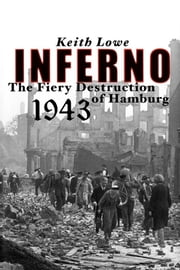 Inferno - The Fiery Destruction of Hamburg, 1943 ebook by Keith Lowe