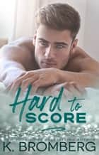 Hard to Score ebook by K. Bromberg