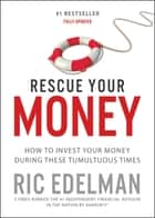 Rescue Your Money - How to Invest Your Money During these Tumultuous Times ebook by Ric Edelman