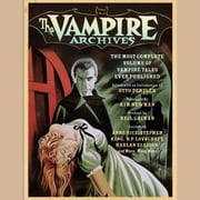 The Vampire Archives - The Most Complete Volume of Vampire Tales Ever Published audiobook by Neil Gaiman