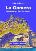 La Gomera - Die besten Attraktionen ebook by Jason Born