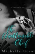 The Unattainable Chief - An Alpha Male Novelette ebook by Michelle Dare