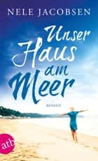 Unser Haus am Meer - Roman ebook by Nele Jacobsen