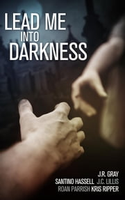 Lead Me Into Darkness ebook by Santino Hassell,J.R. Gray,JC Lillis,Kris Ripper,Roan Parrish