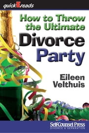 How to Throw the Ultimate Divorce Party ebook by Eileen Velthuis
