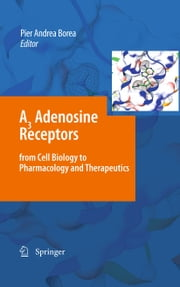 A3 Adenosine Receptors from Cell Biology to Pharmacology and Therapeutics ebook by Pier Andrea Borea