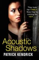 Acoustic Shadows ebook by Patrick Kendrick
