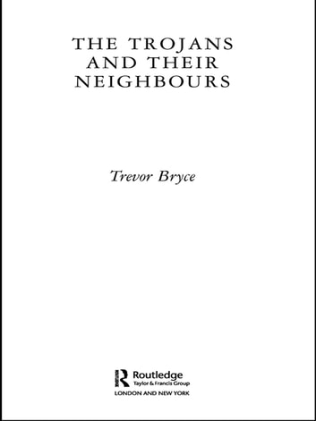 The Trojans & Their Neighbours ebook by Trevor Bryce