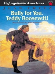Bully for You, Teddy Roosevelt! ebook by Jean Fritz