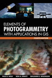Elements of Photogrammetry with Application in GIS, Fourth Edition ebook by Paul Wolf,Bon DeWitt,Benjamin Wilkinson