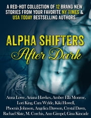 Alpha Shifters After Dark (Shapeshifter Paranormal Romance Boxed Set) ebook by Anna Lowe,Ann Gimpel,Kiki Howell,Phoenix Johnson,Rachael Slate,M. Corchis,Ariana Hawkes,Angelica Dawson,Cara Wylde,Amber Ella Monroe,Lori King,Crystal Dawn,Gina Kincade