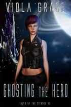Ghosting the Hero ebook by Viola Grace