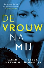 De vrouw na mij ebook by Sarah Pekkanen, Greer Hendricks