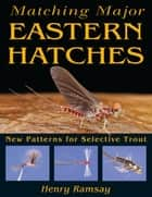 Matching Major Eastern Hatches ebook by Henry Ramsay