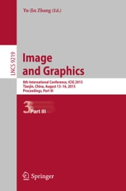 Image and Graphics - 8th International Conference, ICIG 2015, Tianjin, China, August 13-16, 2015, Proceedings, Part III ebook by Yu-Jin Zhang
