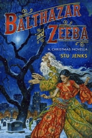 Balthazar and Zeeba - A Christmas Novella. ebook by Stu Jenks