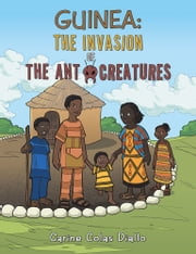 Guinea: The Invasion of the Ant Creatures ebook by Carine Colas Diallo