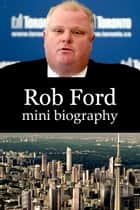 Rob Ford Mini Biography ebook by eBios
