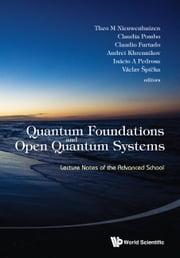 Quantum Foundations and Open Quantum Systems - Lecture Notes of the Advanced School ebook by Theo M Nieuwenhuizen,Claudia Pombo,Claudio Furtado;Andrei Yu Khrennikov;Inácio A Pedrosa;Václav Špička