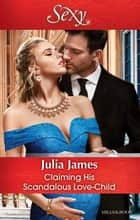 Claiming His Scandalous Love-Child 電子書 by Julia James