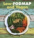 Low-FODMAP and Vegan - What to Eat When You Can't Eat Anything ebook by Jo Stepaniak