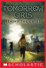 Tomorrow Girls #1: Behind the Gates ebook by Eva Gray