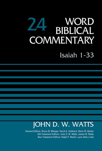 Isaiah 1-33, Volume 24 - Revised Edition ebook by John D. W. Watts,Bruce M. Metzger,David Allen Hubbard,Glenn W. Barker,John D. W. Watts,James W. Watts,Ralph P. Martin,Lynn Allan Losie