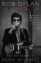 Bob Dylan In America ebook by Sean Wilentz