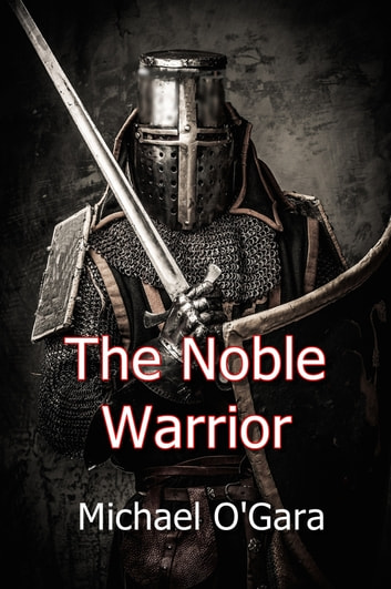 The Noble Warrior ebook by Michael O'Gara