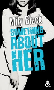 "Something About Her - Une romance New Adult, par l'auteur de ""Something About You"" eBook by Mily Black"