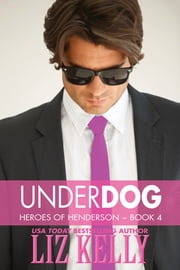 UnderDog - Heroes of Henderson ~Book 4 ebook by Liz Kelly