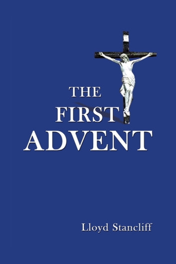 The First Advent ebook by Lloyd Stancliff