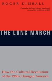 The Long March - How the Cultural Revolution of the 1960s Changed America ebook by Roger Kimball
