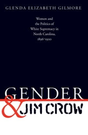Gender and Jim Crow - Women and the Politics of White Supremacy in North Carolina, 1896-1920 ebook by Glenda Elizabeth Gilmore