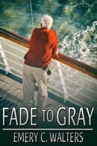 Fade to Gray ebook by Emery C. Walters