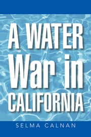 A Water War in California ebook by Selma Calnan