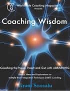 Coaching Wisdom: Coaching the Head, Heart and Gut With M Braining ebook by Grant Soosalu