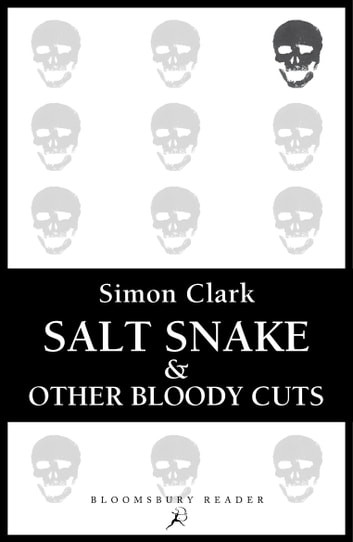Salt Snake and Other Bloody Cuts ebook by Simon Clark