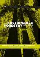 The Sustainable Forestry Handbook - A Practical Guide for Tropical Forest Managers on Implementing New Standards ebook by Neil Judd, Sophie Higman, Stephen Bass,...