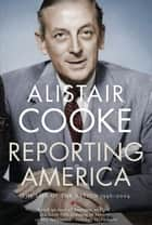 Reporting America ebook by Alistair Cooke