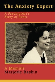 The Anxiety Expert - A Psychiatrist's Story of Panic ebook by Marjorie Raskin