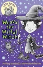 Little Horrors: Weava the Wilful Witch ebook by Tiffany Mandrake, Martin Chatterton