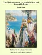 The Mediterranean: Its Storied Cities and Venerable Ruins ebook by Grant Allen
