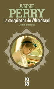 La conspiration de Whitechapel ebook by Anne PERRY