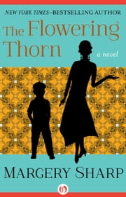 The Flowering Thorn - A Novel ebook by Margery Sharp