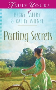 Parting Secrets ebook by Becky Melby,Cathy Wienke