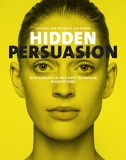 Hidden Persuasion - 33 psychological influence techniques in advertising ebook by Marc Andrews,Matthijs van Leeuwen,Rick van Baaren