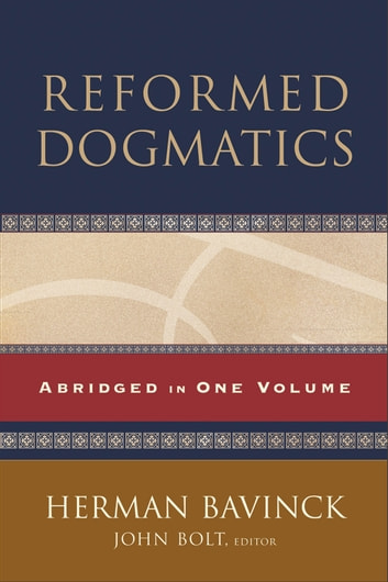 Reformed Dogmatics - Abridged in One Volume ebook by Herman Bavinck